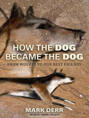 How the Dog Became the Dog: From Wolves to Our Best Friends 9781452654256