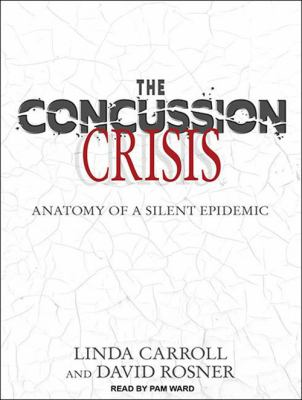 The Concussion Crisis: Anatomy of a Silent Epidemic 9781452654362