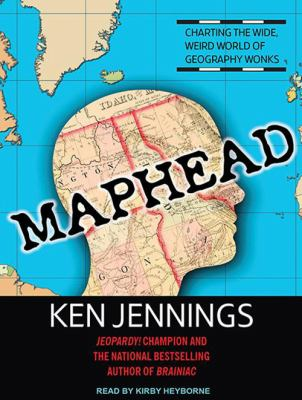 Maphead: Charting the Wide, Weird World of Geography Wonks 9781452654379