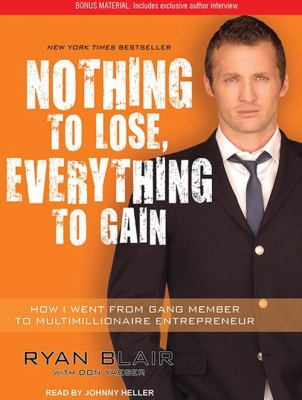 Nothing to Lose, Everything to Gain: How I Went from Gang Member to Multimillionaire Entrepreneur 9781452654614