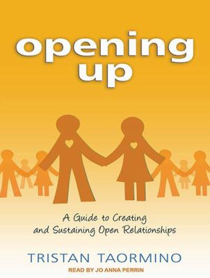 Opening Up: A Guide to Creating and Sustaining Open Relationships 9781452654638