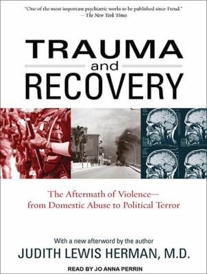 Trauma and Recovery: The Aftermath of Violence--From Domestic Abuse to Political Terror 9781452654843