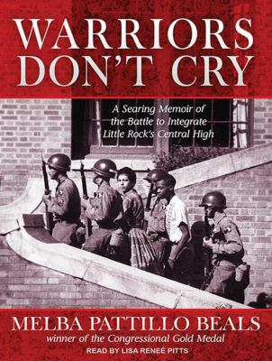 Warriors Don't Cry: A Searing Memoir of the Battle to Integrate Little Rock's Central High 9781452654942