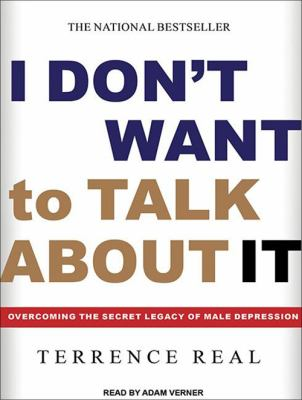 I Don't Want to Talk about It: Overcoming the Secret Legacy of Male Depression 9781452654959