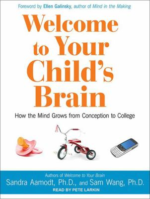 Welcome to Your Child's Brain: How the Mind Grows from Conception to College 9781452654966