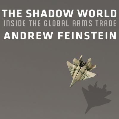 The Shadow World: Inside the Global Arms Trade 9781452655109