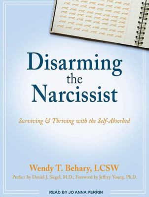 Disarming the Narcissist: Surviving & Thriving with the Self-Absorbed 9781452655338