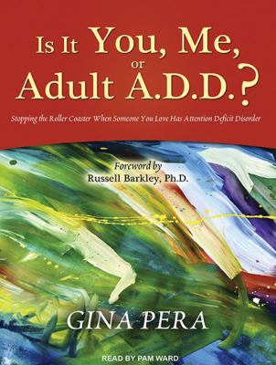 Is It You, Me, or Adult A.D.D.?: Stopping the Roller Coaster When Someone You Love Has Attention Deficit Disorder 9781452655406