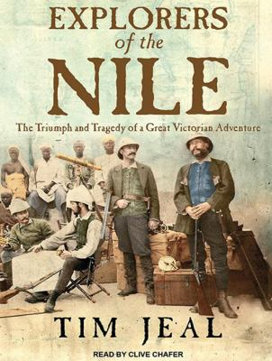 Explorers of the Nile: The Triumph and Tragedy of a Great Victorian Adventure 9781452655420