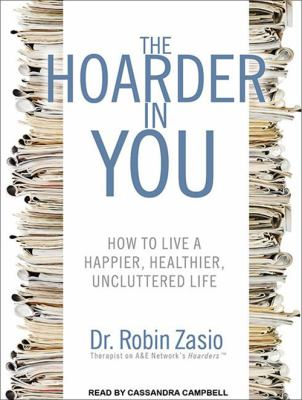 The Hoarder in You: How to Live a Happier, Healthier, Uncluttered Life 9781452655499