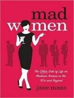 Mad Women: The Other Side of Life on Madison Avenue in the '60s and Beyond 9781452655505