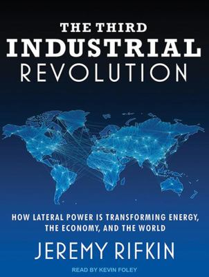 Third Industrial Revolution: How Lateral Power Is Transforming Energy, the Economy, and the World 9781452655659