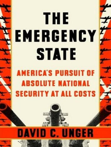 The Emergency State: America's Pursuit of Absolute Security at All Costs 9781452655840