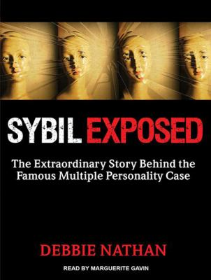 Sybil Exposed: The Extraordinary Story Behind the Famous Multiple Personality Case 9781452655864