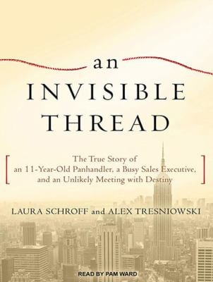 An Invisible Thread: The True Story of an 11-Year-Old Panhandler, a Busy Sales Executive, and an Unlikely Meeting with Destiny 9781452655871