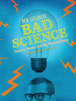 Bad Science: Quacks, Hacks, and Big Pharma Flacks 9781452655895