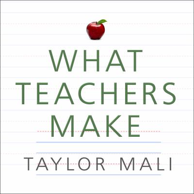 What Teachers Make: In Praise of the Greatest Job in the World 9781452656274