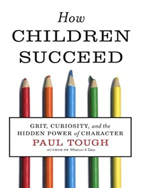 How Children Succeed: Grit, Curiosity, and the Hidden Power of Character 9781452658148