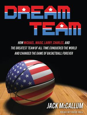 Dream Team: How Michael, Magic, Larry, Charles, and the Greatest Team of All Time Conquered the World and Changed the Game of Bask 9781452659336