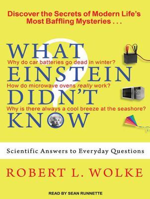 What Einstein Didn't Know: Scientific Answers to Everyday Questions 9781452659411