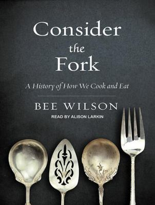 Consider the Fork: A History of How We Cook and Eat 9781452659572