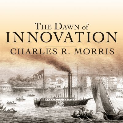 The Dawn of Innovation: The First American Industrial Revolution 9781452659800