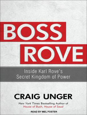 Boss Rove: Inside Karl Rove's Secret Kingdom of Power 9781452659855