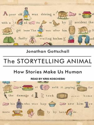 The Storytelling Animal: How Stories Make Us Human 9781452659923