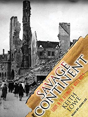 Savage Continent: Europe in the Aftermath of World War II 9781452659947