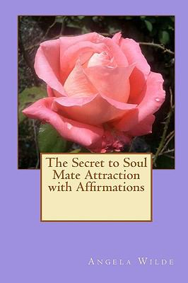 The Secret to Soul Mate Attraction with Affirmations 9781452892528