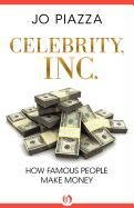Celebrity, Inc.: How Famous People Make Money 9781453218792