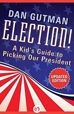 Election!: A Kid's Guide to Picking Our President (2012 Edition) 9781453270660