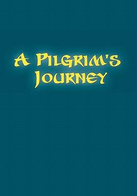 A Pilgrim's Journey 9781453571538