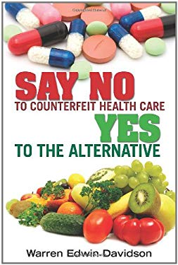 Say No to Counterfeit Health Care - Yes to the Alternative 9781453677735
