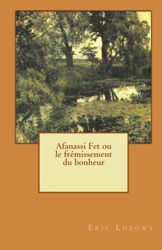 Afanassi Fet Ou Le Fremissement Du Bonheur 9781453768440