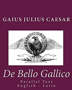 De Bello Gallico: Parallel Text English - Latin