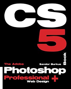 The Adobe Photoshop Cs5 Book Professional + Web Design 9781453867471