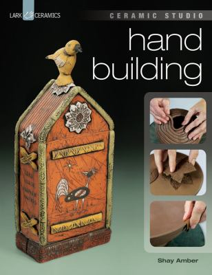 Ceramic Studio: Hand Building 9781454702016