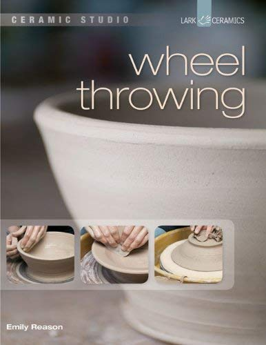 Ceramic Studio: Wheel Throwing 9781454702023