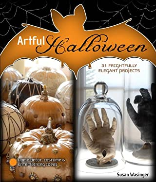 Artful Halloween: 31 Frightfully Elegant Projects 9781454702474