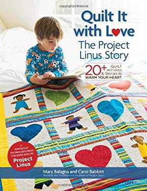 Quilt It with Love: The Project Linus Story: 20+ Quilt Patterns & Stories to Warm Your Heart 9781454702948