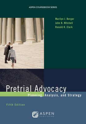 Pretrial Advocacy: Planning, Analysis, and Strategy (Aspen Coursebook) - 5th Edition