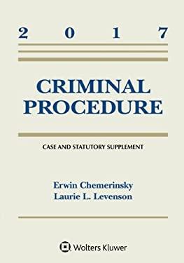 Criminal Procedure: 2017 Case and Statutory Supplement (Supplements)