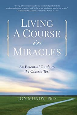 Living a Course in Miracles: An Essential Guide to the Classic Text 9781454900009