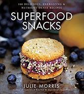 Superfood Snacks: 100 Delicious, Energizing & Nutrient-Dense Recipes (Julie Morris's Superfoods) 22937796