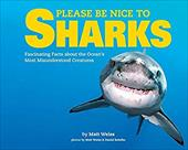 Please Be Nice to Sharks: Fascinating Facts about the Oceans Most Misunderstood Creatures 23274004