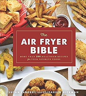 The Air Fryer Bible: More Than 200 Healthier Recipes for Your Favorite Foods