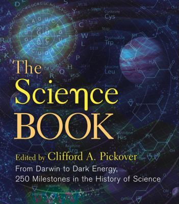 The Science Book: From Darwin to Dark Energy, 250 Milestones in the History of Science (Sterling Milestones)