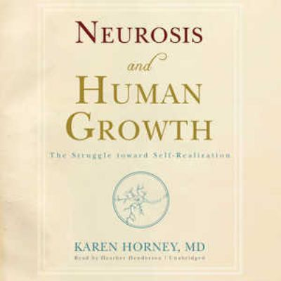 Neurosis and Human Growth: The Struggle Toward Self-Realization 9781455109302