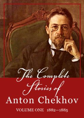 The Complete Stories of Anton Chekhov, Volume 1: 18821885 9781455109449